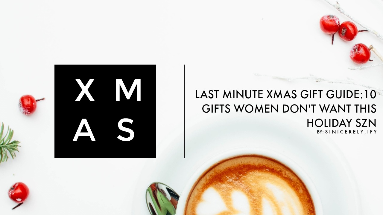 Last Minute Xmas Gift Guide Gifts Women Dont Want This Holiday Szn